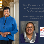 New Dawn for Libraries: A Conversation with Dr. Carla Hayden Moderated by former ALA President Courtney Young, New Orleans ALA Annual Conference & Exhibition June 21-26, 2018