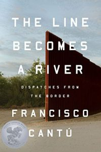 The Line Becomes a River: Dispatches from the Border By Francisco Cantú, published by Riverhead